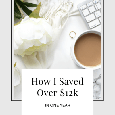 How I Saved Over $12k in 1 Year